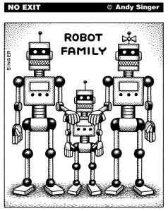 """Le mariage pour tous, même pour les robots, voilà la priorité ! Le travail pour tous attendra… (""""Famille de robots"""", par Andy Singer)"""