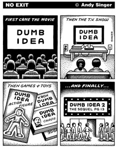 A bad idea movie spawns a TV show, toys, games and a movie sequel (Par Andy Singer)