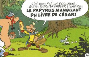 """Le plus grand """"scandale"""" qui soit, qui exige de notre part de prendre clairement position, n'est pas """"le papyrus de César"""". [Extrait du nouvel album d'Astérix de J-Y Ferri et D. Conrad, sorti le 22 ocotobre 2015]"""