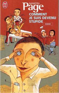 """Quand devenir """"un peu stupide"""" serait """"intelligent"""", puisqu'""""essayer d'être intelligent est stupide"""" ! (Première de couverture du roman de Martin Page)"""