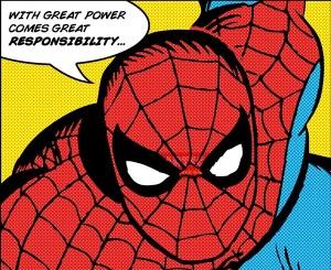 """""""Un grand pouvoir implique de grandes responsabilités"""" : un sage enseignement que """"Spiderman"""" a appris à ne jamais oublier..."""